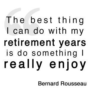 The best thing I can do with my retirement years - Bernard Rousseau